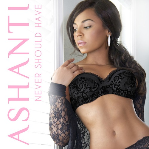 "Ashanti regresa con ""Never Should Have"", su nuevo single"