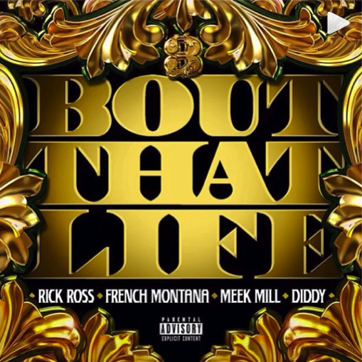"Rick Ross, French Montana, Meek Mill y Diddy lanzan ""Bout That Life"""